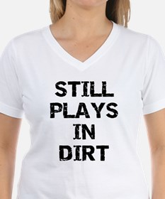 Still Plays in Dirt Shirt