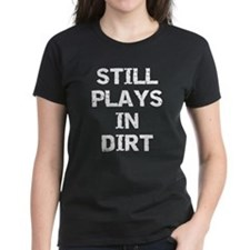 Still Plays in Dirt Tee
