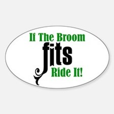 If The Broom Fits Ride It Sticker (Oval)