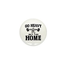 Go Heavy Or Go Home Weightlifting Mini Button (100