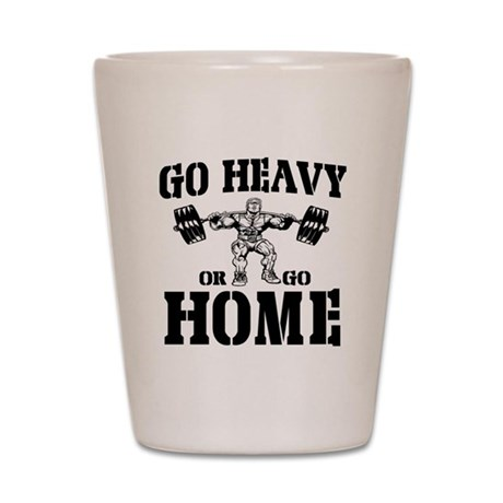 Go Heavy Or Go Home Weightlifting Shot Glass