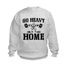 Go Heavy Or Go Home Weightlifting Sweatshirt