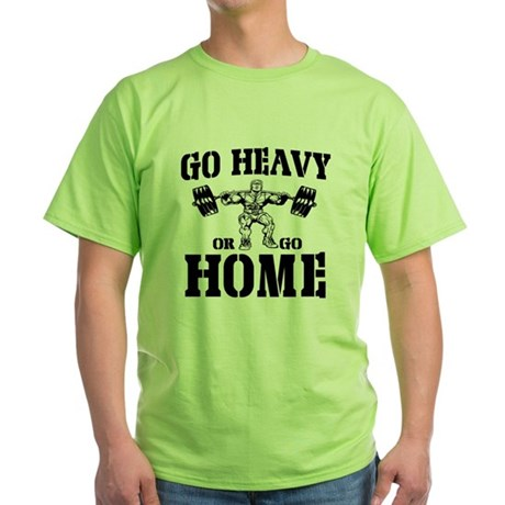 Go Heavy Or Go Home Weightlifting Green T-Shirt