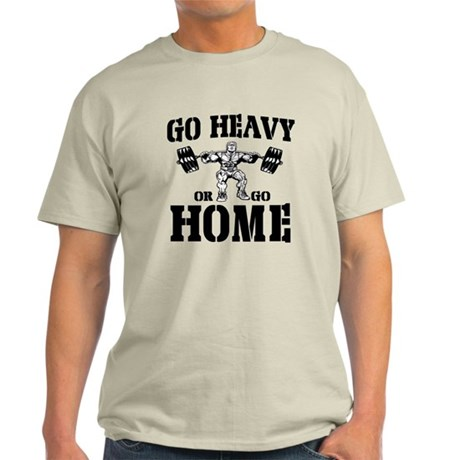 Go Heavy Or Go Home Weightlifting Light T-Shirt
