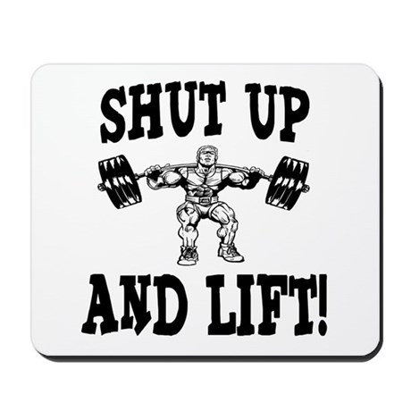 Shut Up And Lift Weightlifting Mousepad