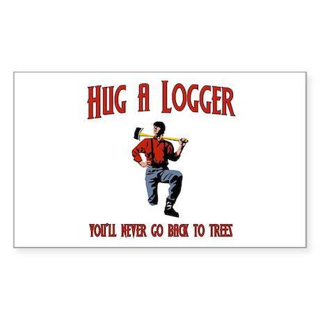Hug A Logger. You'll Never Go Back To Trees Sticke