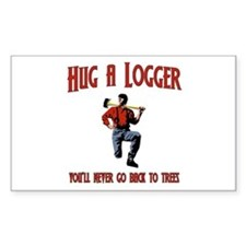 Hug A Logger. You'll Never Go Back To Trees Sticke