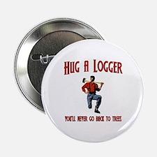 "Hug A Logger. You'll Never Go Back To Trees 2.25"""