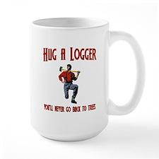Hug A Logger. You'll Never Go Back To Trees Mug