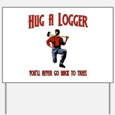 Hug A Logger. You'll Never Go Back To Trees Yard S