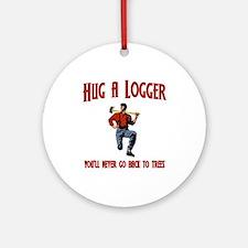Hug A Logger. You'll Never Go Back To Trees Orname