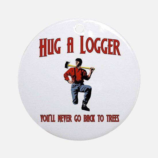Hug A Logger. You'll Never Go Back To Trees Orname