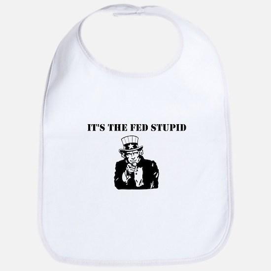 It's The Fed Stupid Bib