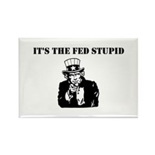 It's The Fed Stupid Rectangle Magnet
