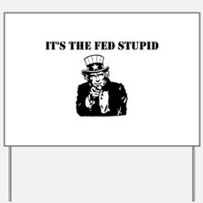 It's The Fed Stupid Yard Sign