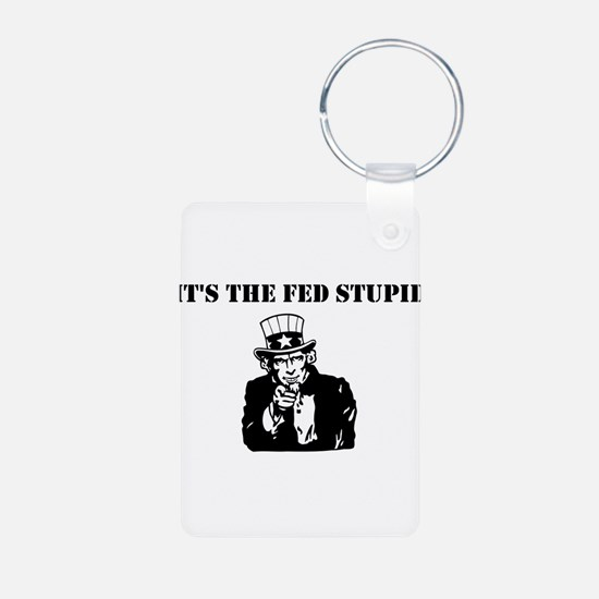 It's The Fed Stupid Aluminum Photo Keychain