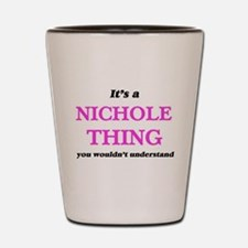 It's a Nichole thing, you wouldn&#3 Shot Glass