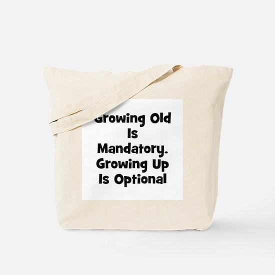 Growing Old Is Mandatory. Gro Tote Bag