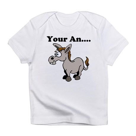 Your an.... Infant T-Shirt