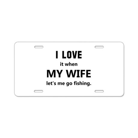 Love Wife Fishing Aluminum License Plate