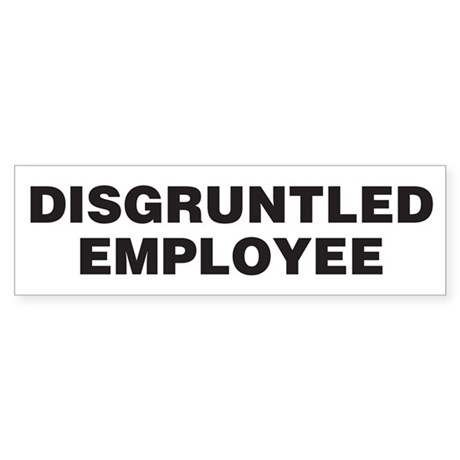 Disgruntled Employee Bumper Sticker