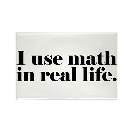 I Use Math In Real Life Rectangle Magnet by teeshirtshoppe