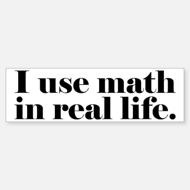 I Use Math In Real Life Bumper Bumper Sticker