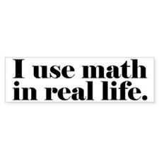 I Use Math In Real Life Bumper Stickers