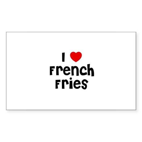 I * French Fries Rectangle Sticker
