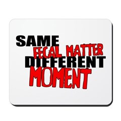 Same Shit Different Day Mousepad