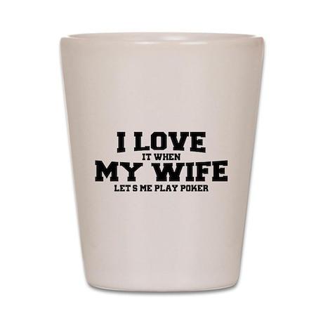 I Love My Wife Poker Shot Glass