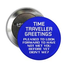 """Time Traveller Greetings 2.25"""" Button"""