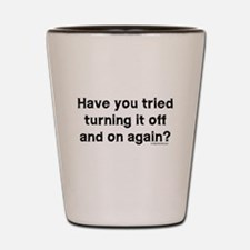 Tried turning it off funny IT Shot Glass