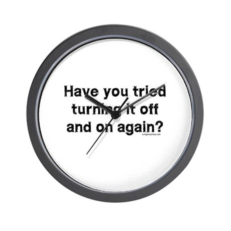 Tried turning it off funny IT Wall Clock
