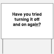 Tried turning it off funny IT Yard Sign