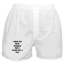I Wish the Buck Stopped Here  Boxer Shorts