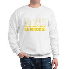 You are wrong -- Sweatshirt