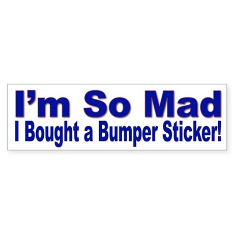 I'm So Mad I Bought A Bumper Sticker (Bumper)