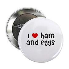 I * Ham And Eggs Button
