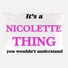 It's a Nicolette thing, you wouldn Pillow Case