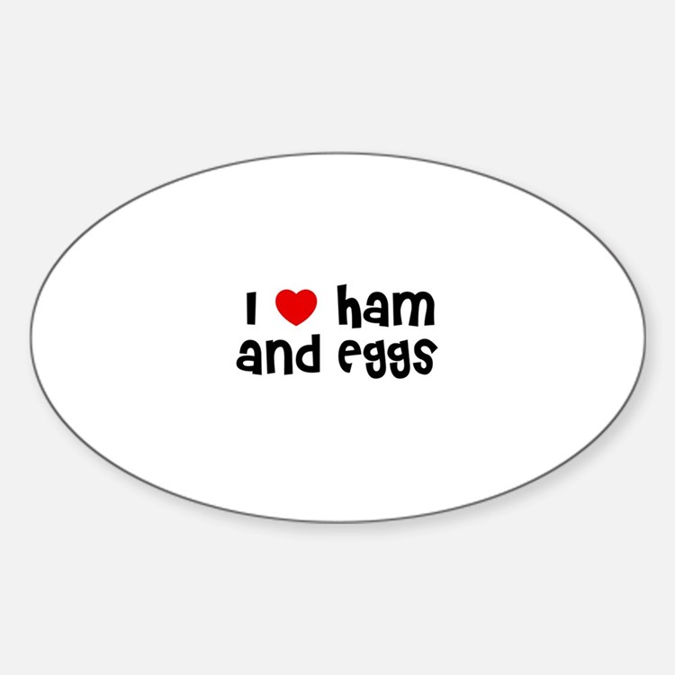 I * Ham And Eggs Oval Decal