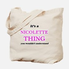 It's a Nicolette thing, you wouldn&#3 Tote Bag