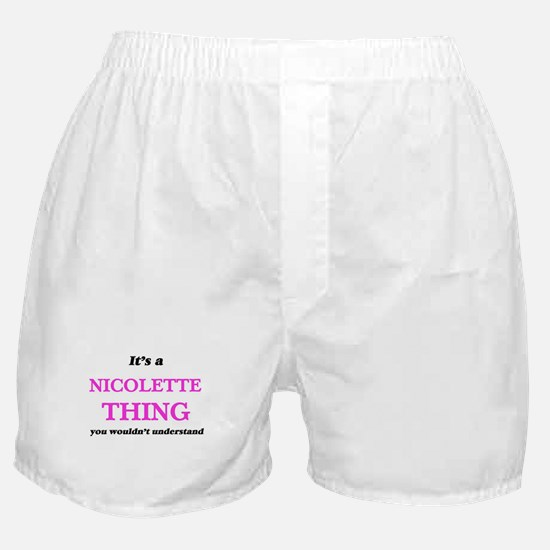 It's a Nicolette thing, you would Boxer Shorts