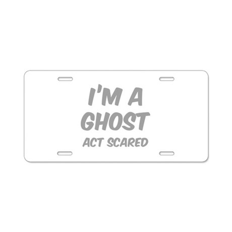 Act Scared Aluminum License Plate