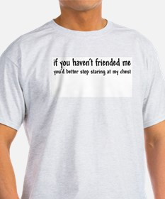 """""""If you haven't friended me"""" Ash Grey T-Shirt"""