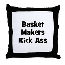 Basket Makers Kick Ass Throw Pillow