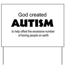 Autism offsets boredom Yard Sign