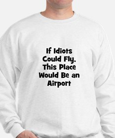 If Idiots Could Fly, This Pla Sweatshirt