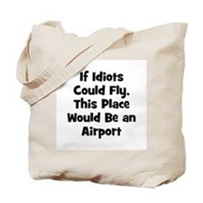If Idiots Could Fly, This Pla Tote Bag