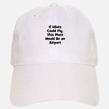If Idiots Could Fly, This Pla Baseball Baseball Cap